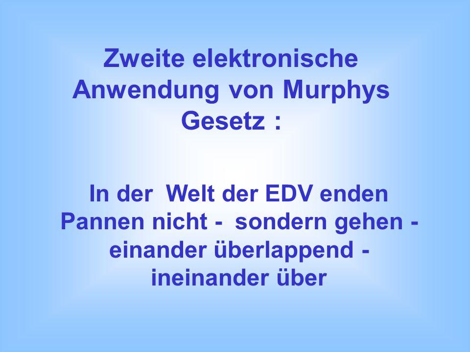 Zweite elektronische Anwendung von Murphys Gesetz : In der Welt der EDV enden Pannen nicht - sondern gehen - einander überlappend - ineinander über