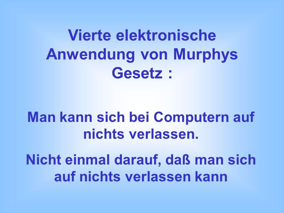 Dritte elektronische Anwendung von Murphys Gesetz : Computerpannen warten geduldig auf den ungünstigsten Zeitpunkt - um dann erbarmungslos zuzuschlage