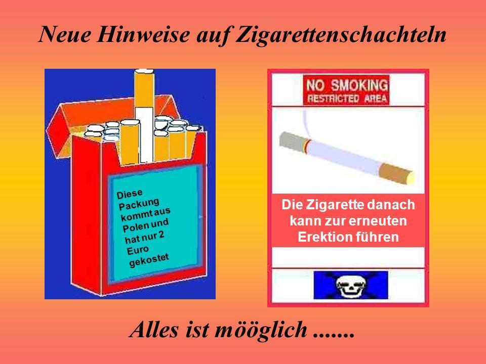 Neue Hinweise auf Zigarettenschachteln Alles ist mööglich....... Rauchen beim Sex kann als mangelndes Interesse gedeutet werden Hilfe! Ich habe Sperma
