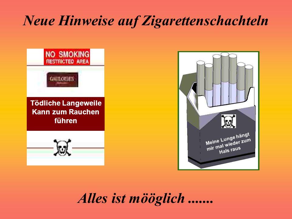 Neue Hinweise auf Zigarettenschachteln Alles ist mööglich....... Impotenz = Keine Kinder, keine Unterhaltzahlung und bald auch weniger Rente Der Weg z
