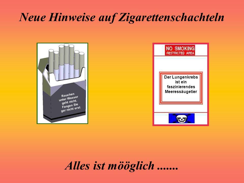 Neue Hinweise auf Zigarettenschachteln Alles ist mööglich....... Wer Raucherhinweise fälscht oder gefälschte Raucherhinweise in Umlauf bringt … Wer da