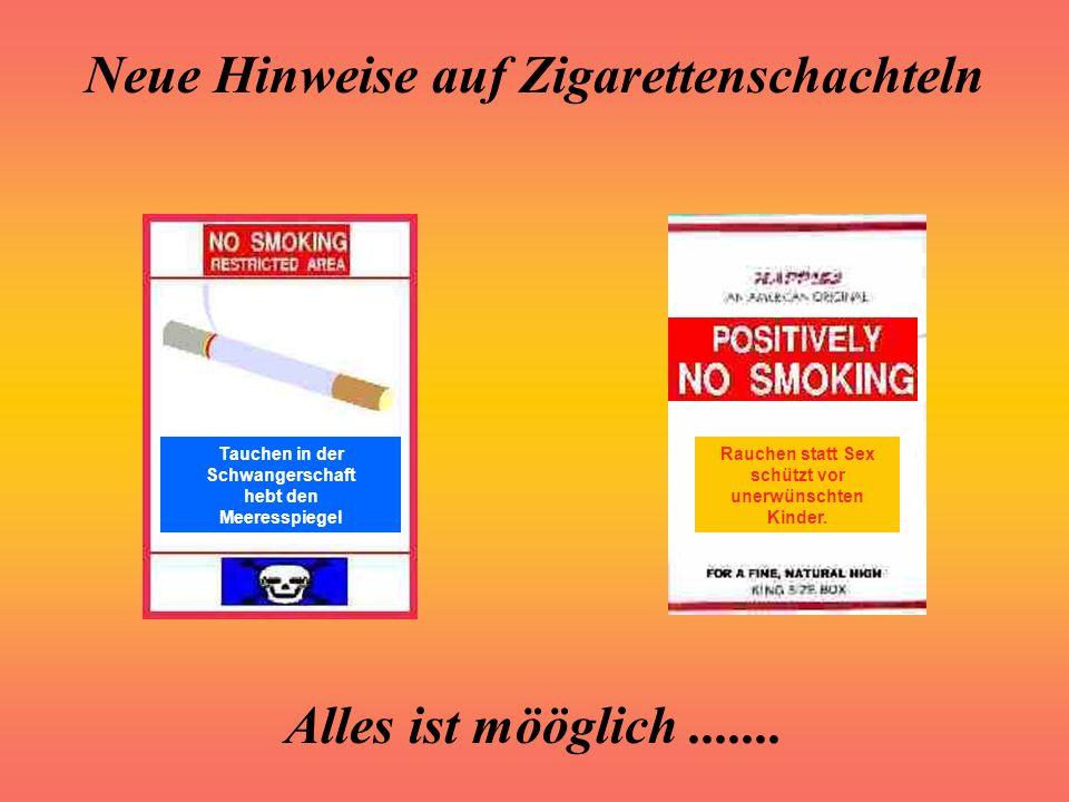 Neue Hinweise auf Zigarettenschachteln Alles ist mööglich....... Rauchen lässt Ihre Alte häuten. Das Anzünden von Zigaretten an offenem Kerzenlicht tö