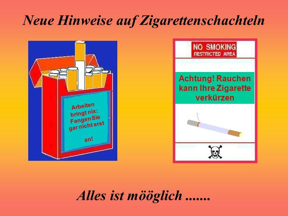 Neue Hinweise auf Zigarettenschachteln Alles ist mööglich....... Wenn dieses Päckchen leer ist, werde ich ein neues kaufen Traue keinem Päckchen über