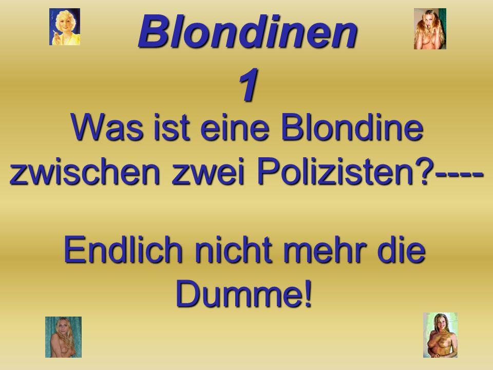 Blondinen 1 Was ist eine Blondine zwischen zwei Polizisten?---- Endlich nicht mehr die Dumme!