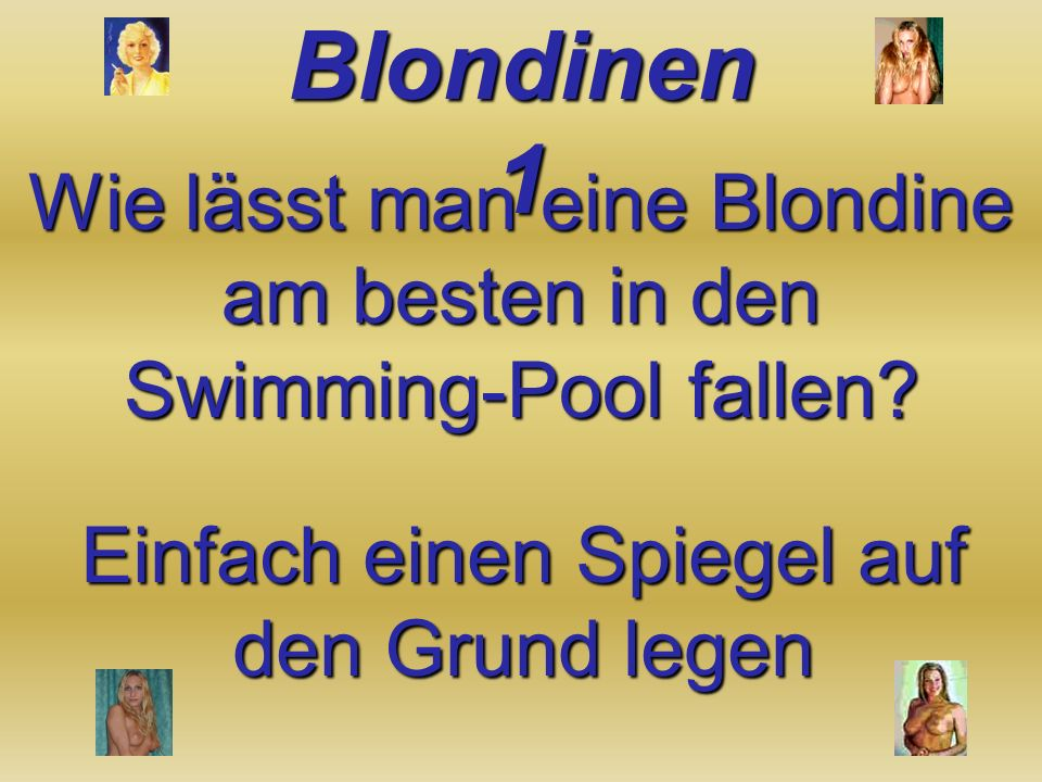 Was ist der Unterschied zwischen einer Blondine und einer Zahnbürste? Die Zahnbürste leiht man nicht einmal dem besten Freund