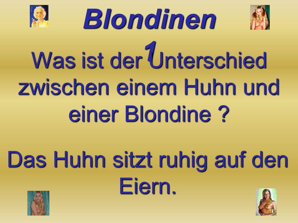 Was ist der Unterschied zwischen einem Huhn und einer Blondine .
