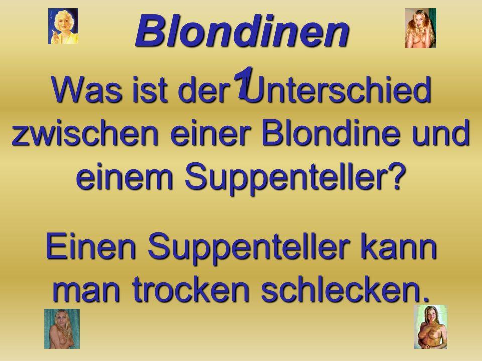 Was ist der Unterschied zwischen einer Blondine und einem Suppenteller.