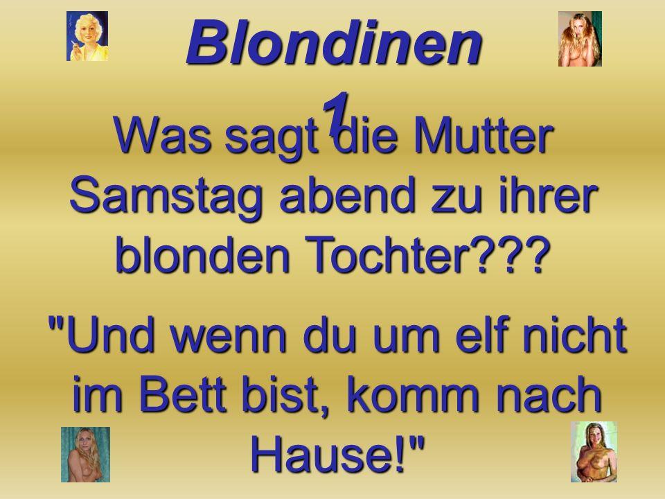 Was sagt die Mutter Samstag abend zu ihrer blonden Tochter??.