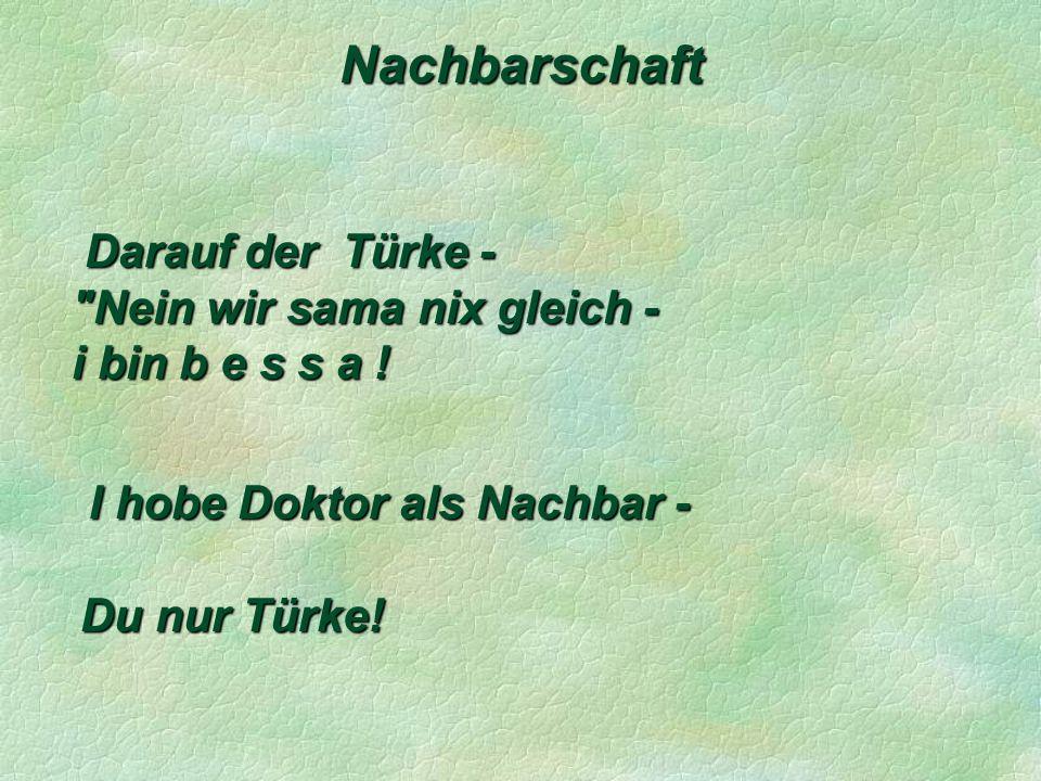 Nachbarschaft Darauf der Türke - Darauf der Türke - Nein wir sama nix gleich - i bin b e s s a .
