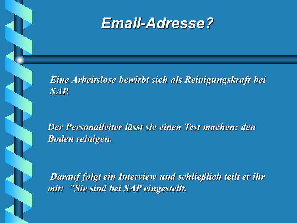 Email-Adresse.Eine Arbeitslose bewirbt sich als Reinigungskraft bei SAP.