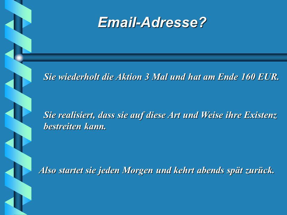 Email-Adresse.Sie wiederholt die Aktion 3 Mal und hat am Ende 160 EUR.