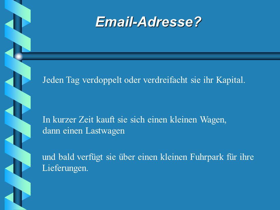Email-Adresse? Sie wiederholt die Aktion 3 Mal und hat am Ende 160 EUR. Sie realisiert, dass sie auf diese Art und Weise ihre Existenz bestreiten kann