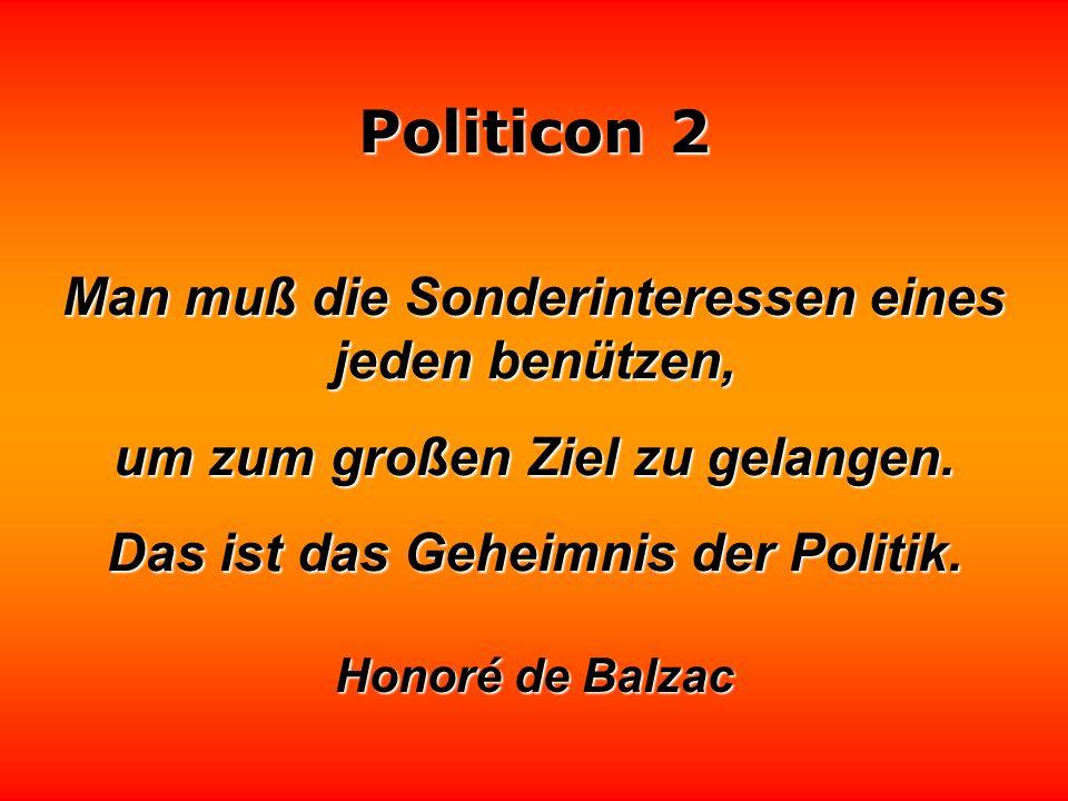 Politicon 2 Ein ehrenhafter Politiker wäre einer Dampfmaschine mit Gefühl vergleichbar oder einem Lotsen, der das Steuerruder hält und gleichzeitig ei