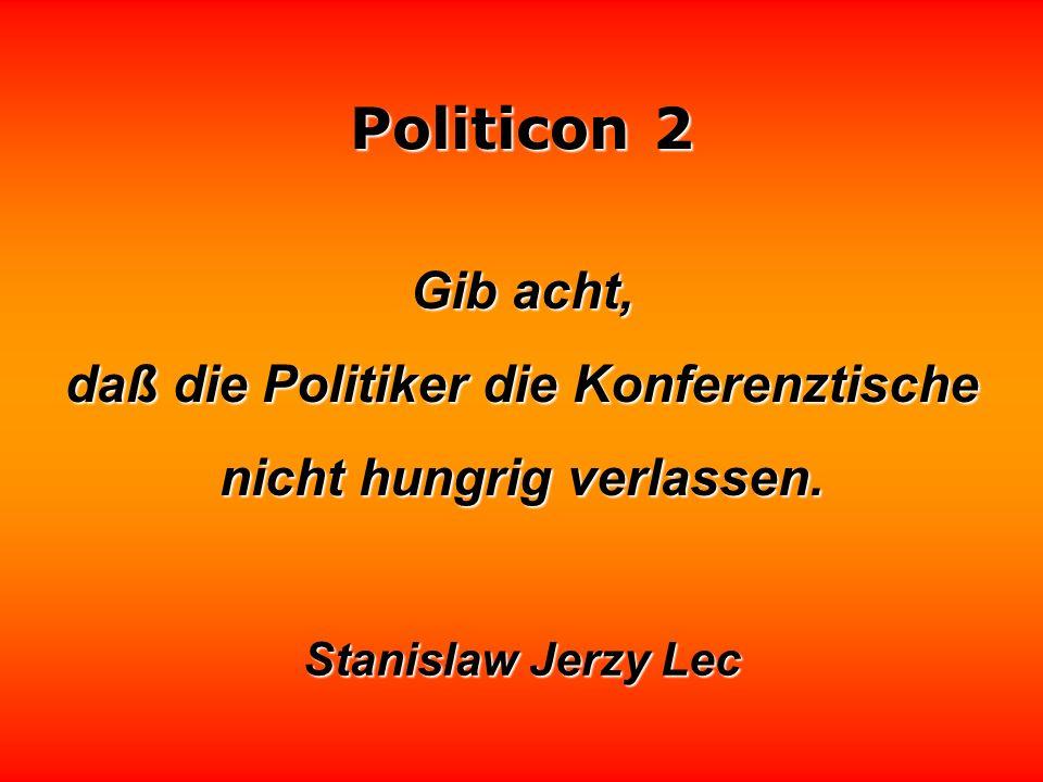 Politicon 2 Man muß die Sonderinteressen eines jeden benützen, um zum großen Ziel zu gelangen. Das ist das Geheimnis der Politik. Honoré de Balzac