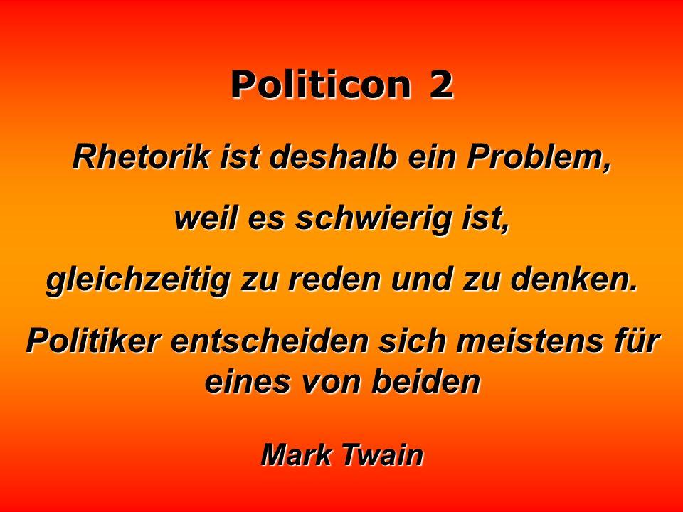 Politicon 2 Gib acht, daß die Politiker die Konferenztische nicht hungrig verlassen. Stanislaw Jerzy Lec