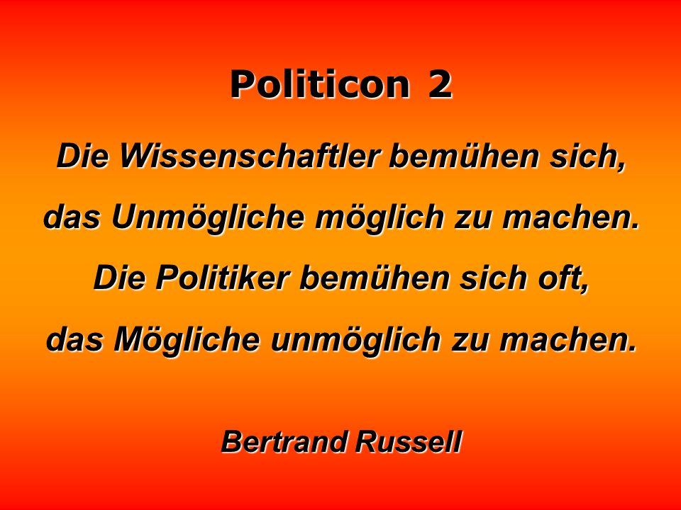 Politicon 2 Für einen Politiker ist es gefährlich, die Wahrheit zu sagen. Die Leute könnten sich daran gewöhnen, die Wahrheit hören zu wollen. George