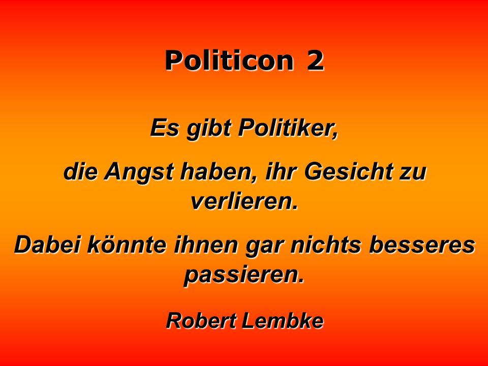 Politicon 2 Die Wissenschaftler bemühen sich, das Unmögliche möglich zu machen. Die Politiker bemühen sich oft, das Mögliche unmöglich zu machen. Bert