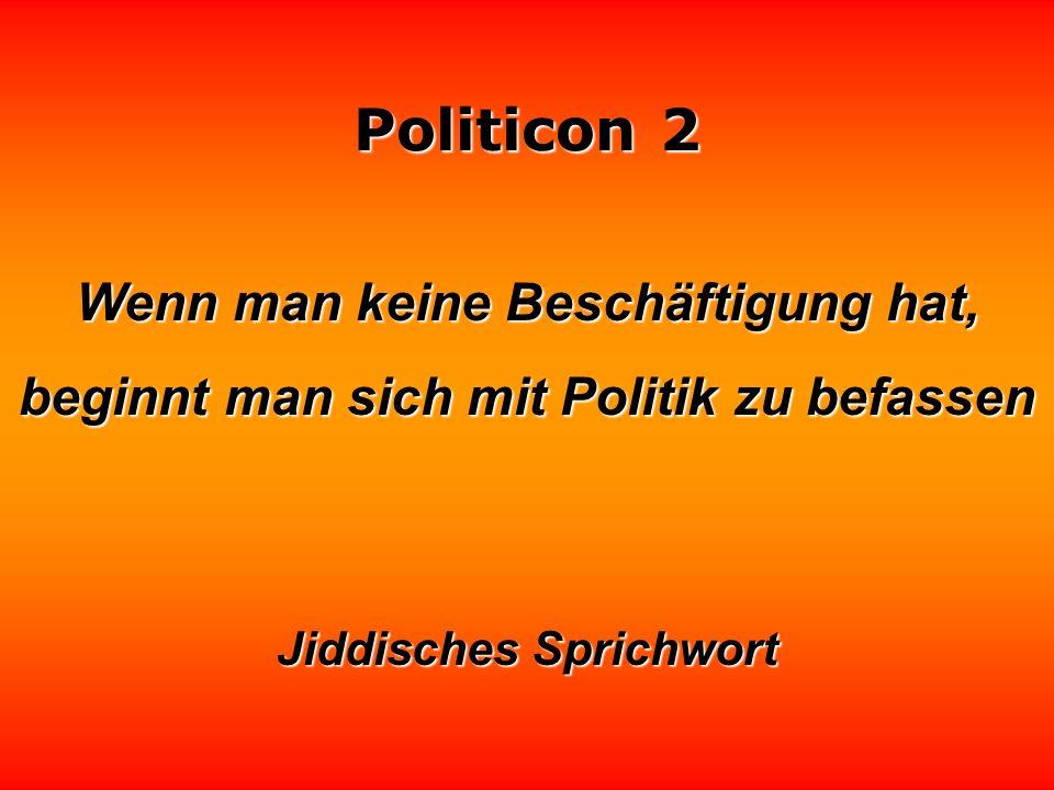 Politicon 2 Es gibt Politiker, die Angst haben, ihr Gesicht zu verlieren. Dabei könnte ihnen gar nichts besseres passieren. Robert Lembke