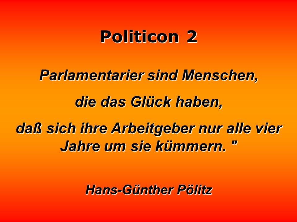 Politicon 2 Ein Politiker muß stets übertreiben, sonst hört niemand auf ihn. Hugh Gaitskell
