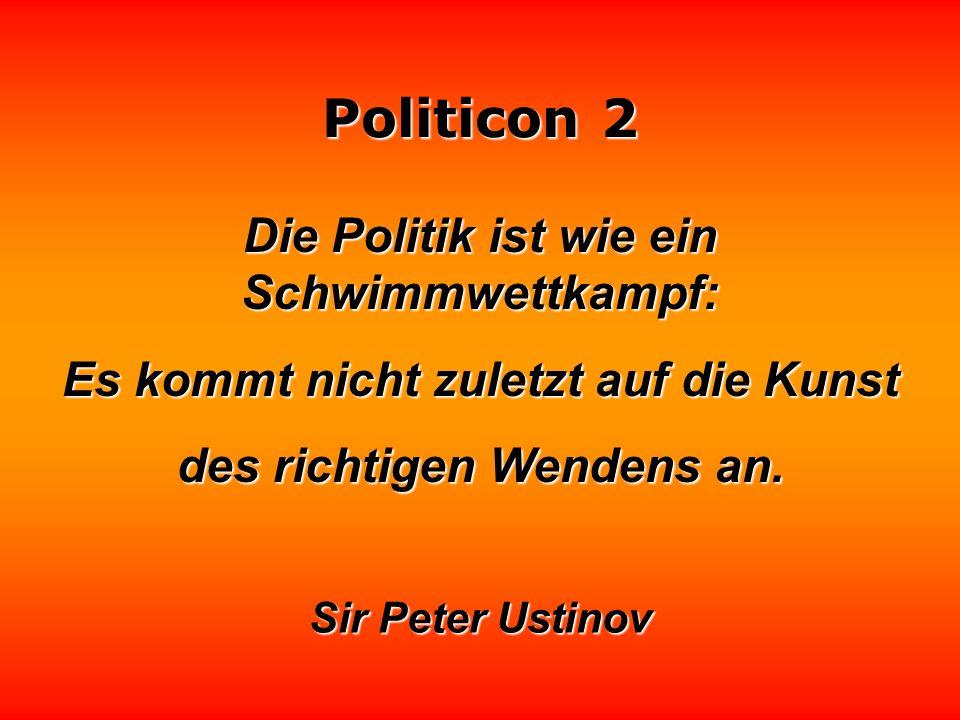 Politicon 2 Der Politik ist eine bestimmte Form der Lüge zwangsläufig zugeordnet: das Ausgeben des für eine Partei Nützlichen als das Gerechte. Carl F