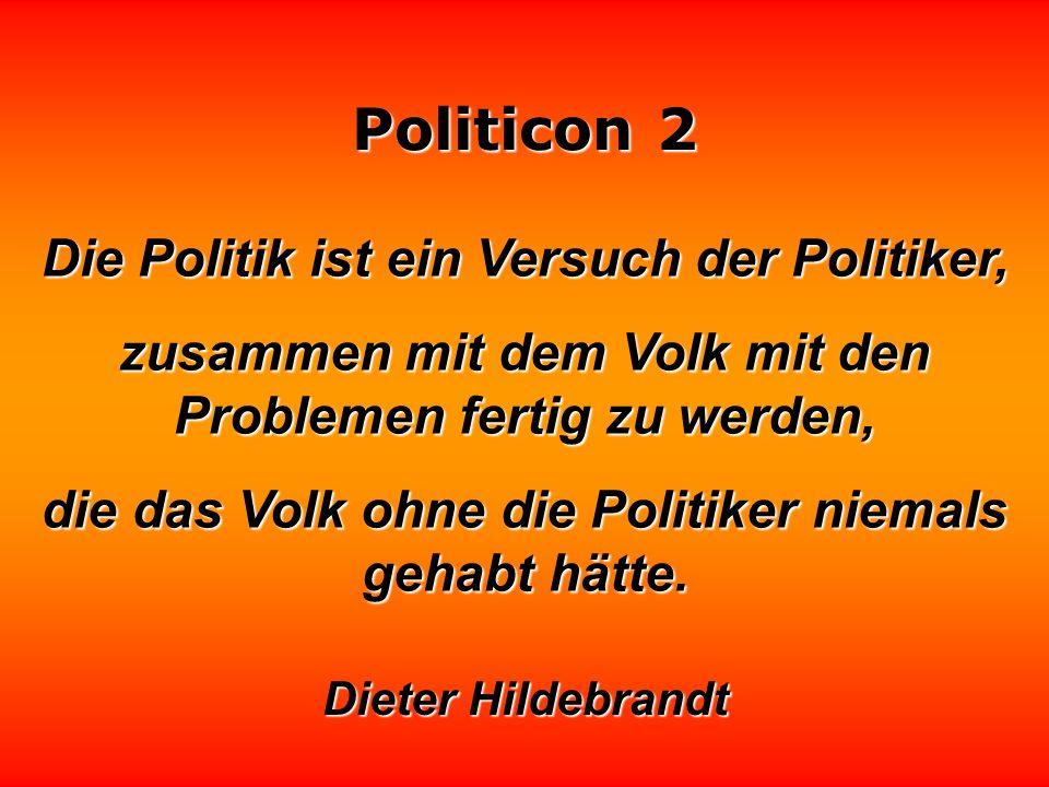 Politicon 2 In der Politik geht es nicht darum, recht zu haben, sondern recht zu behalten. Konrad Adenauer