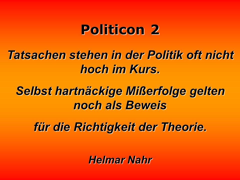 Politicon 2 Die Politik ist ein Versuch der Politiker, zusammen mit dem Volk mit den Problemen fertig zu werden, die das Volk ohne die Politiker niema