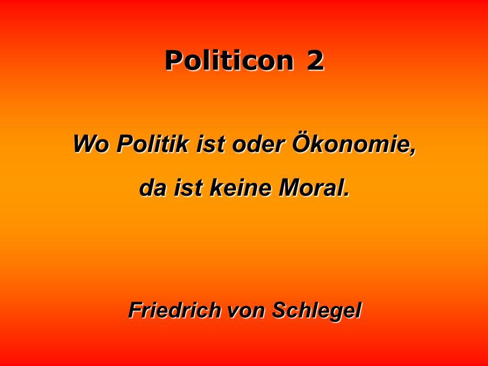 Politicon 2 Tatsachen stehen in der Politik oft nicht hoch im Kurs. Selbst hartnäckige Mißerfolge gelten noch als Beweis für die Richtigkeit der Theor