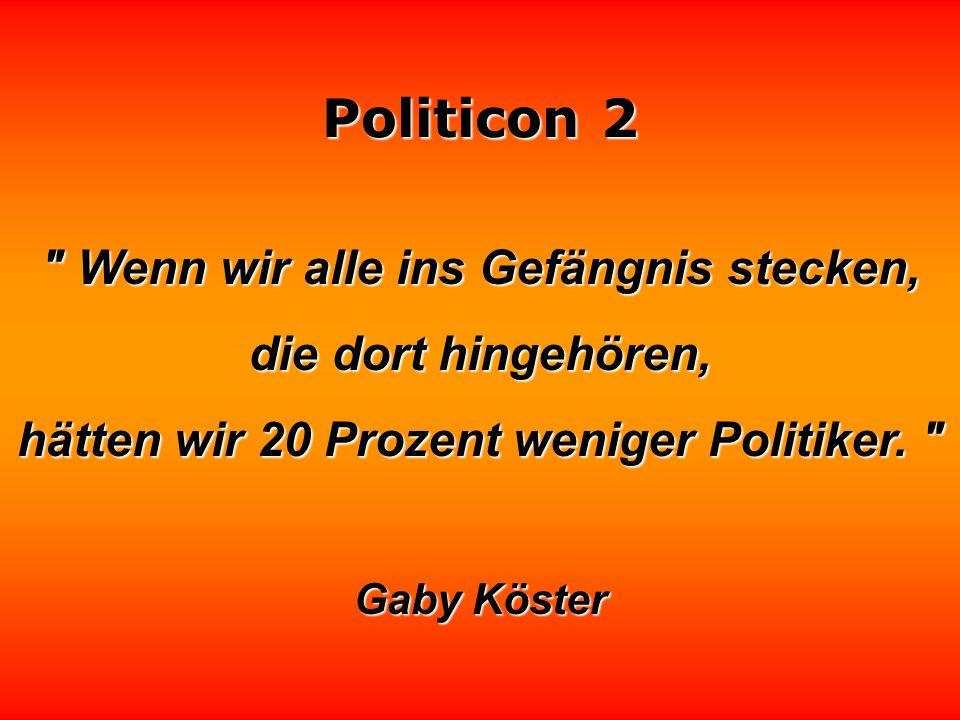 Politicon 2 Parlamentarier sind Menschen, die das Glück haben, daß sich ihre Arbeitgeber nur alle vier Jahre um sie kümmern.