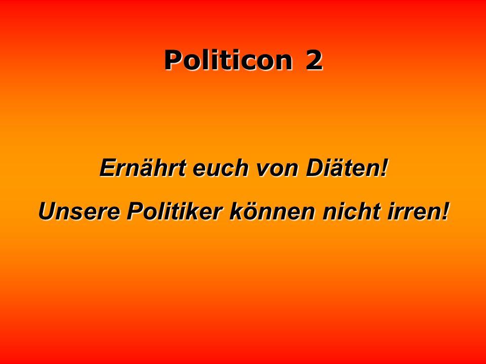 Politicon 2 Ein Politiker wird immer da sein, wenn er dich braucht.