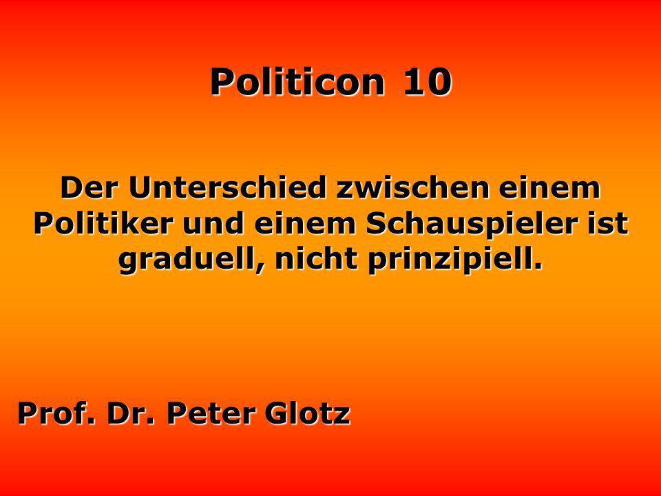 Politicon 10 Ein guter Verlierer ist ein ungewählter Politiker, der sich gewählt ausdrückt. Karl Dall