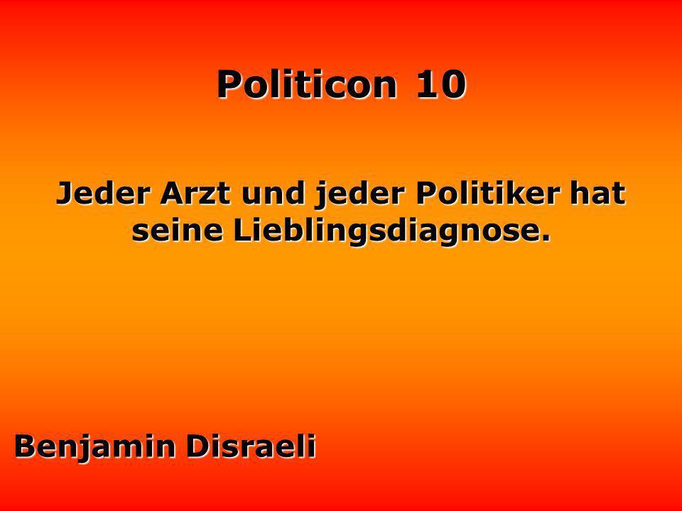 Politicon 10 Ein Politiker muß die Fähigkeit haben, vorauszusehen, was kommt, um dann zu erklären, warum es nicht so gekommen ist.