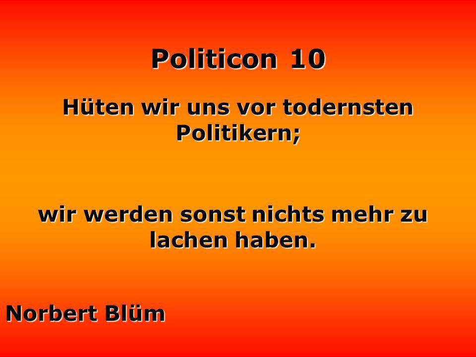 Politicon 10 Jeder Arzt und jeder Politiker hat seine Lieblingsdiagnose. Benjamin Disraeli