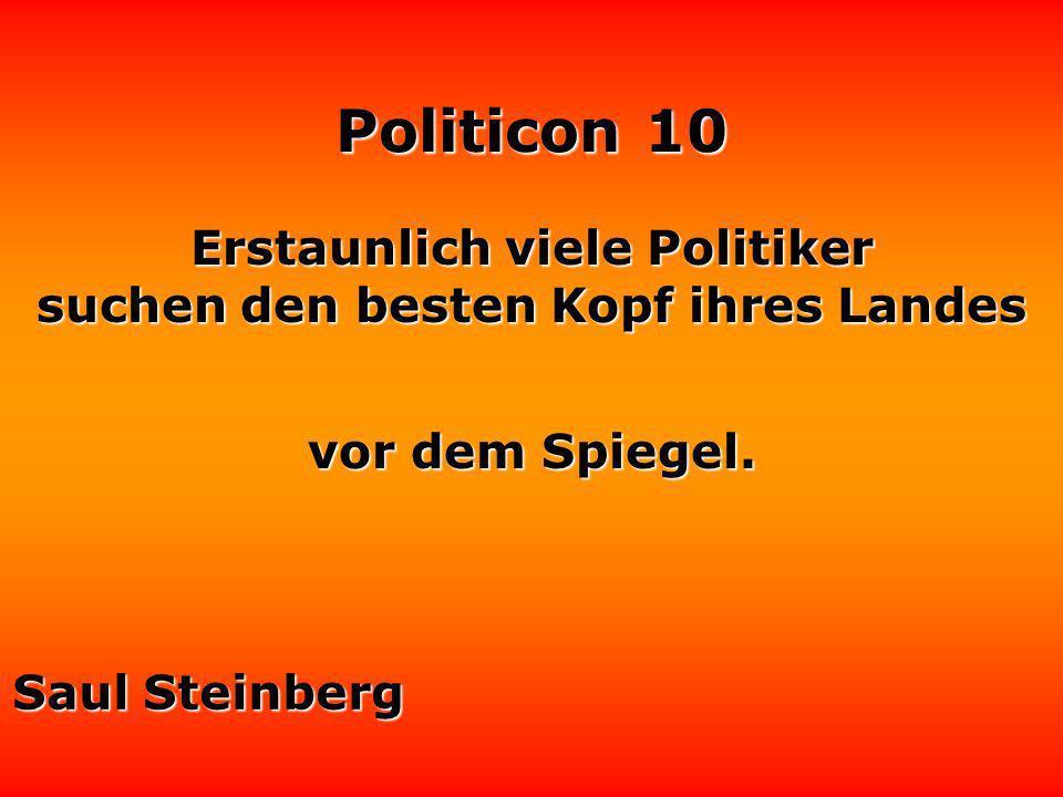 Politicon 10 Hüten wir uns vor todernsten Politikern; wir werden sonst nichts mehr zu lachen haben. Norbert Blüm