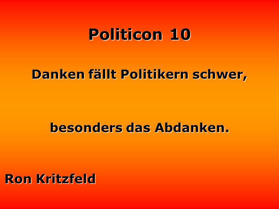 Politicon 10 Erstaunlich viele Politiker suchen den besten Kopf ihres Landes vor dem Spiegel.