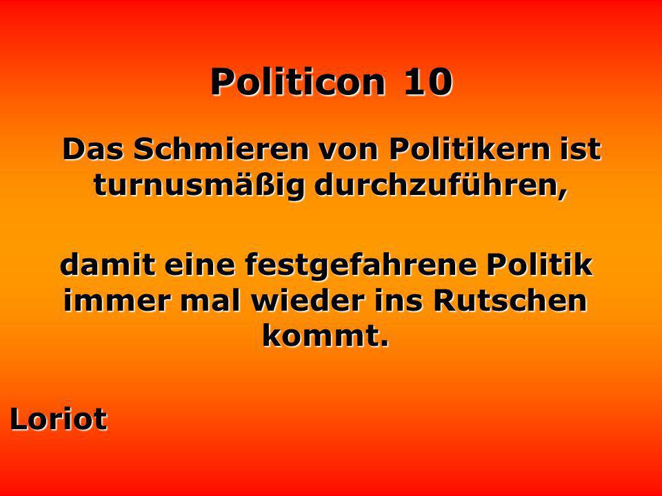 Politicon 10 Öffentliche Meinung ist etwas, worauf sich hauptsächlich solche Politiker berufen, die keine eigene Meinung haben.