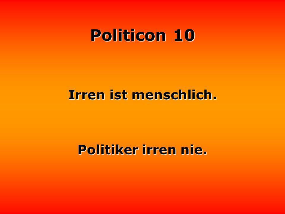 Politicon 10 Streng dich nicht so an, Politiker kannst du auch so werden.