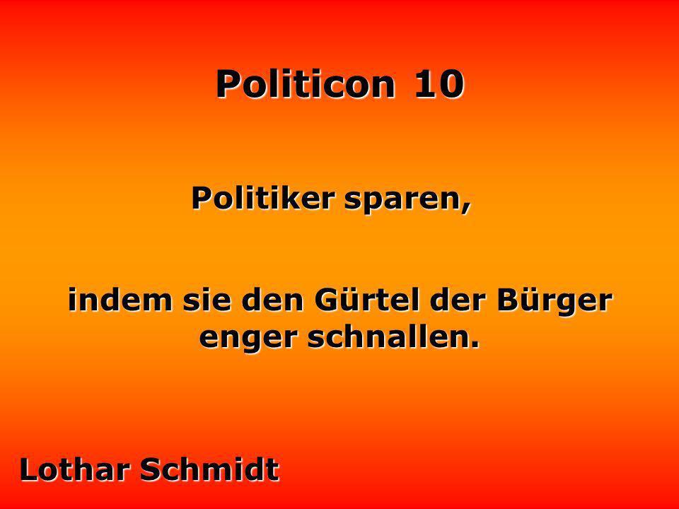 Politicon 10 Man soll auf Politiker nicht hören, sondern auf sie achten. Dieter Hildebrandt