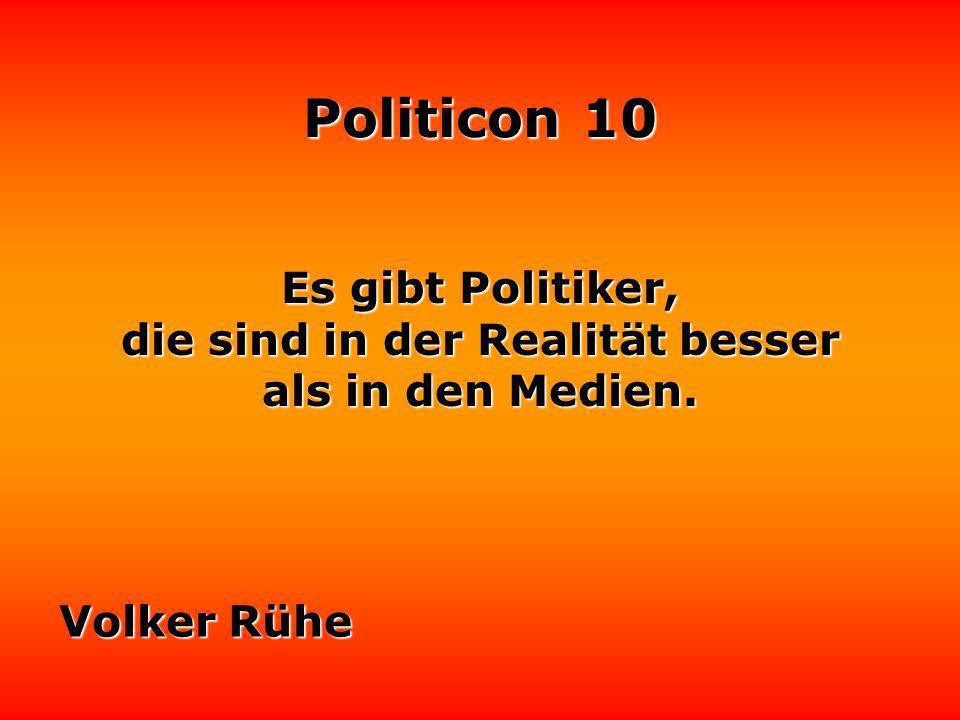 Politicon 10 Der moderne Politiker sucht eher den Applaus als den Erfolg. Manfred Rommel