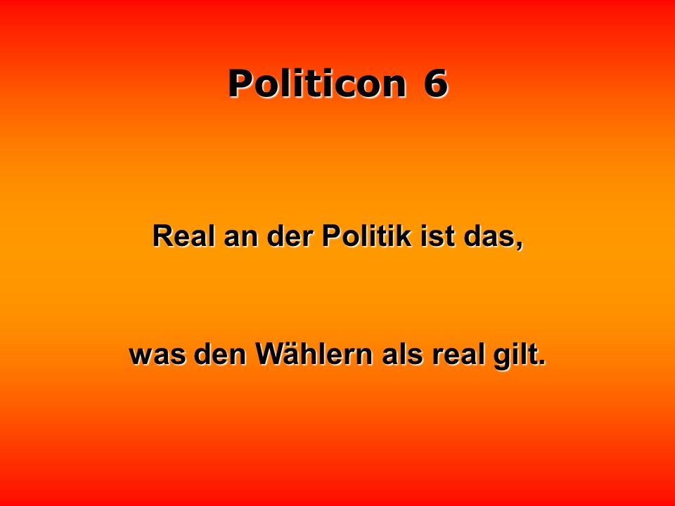 Politicon 6 In der Politik gibt es nur einen Weg In der Politik gibt es nur einen Weg : den anderen.