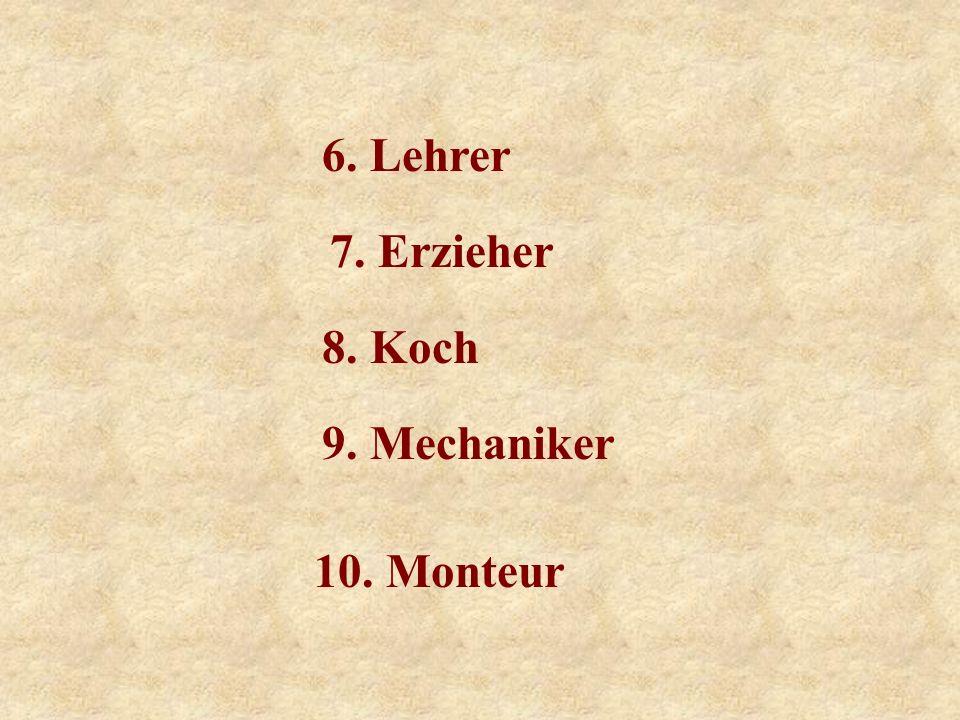 6. Lehrer 10. Monteur 9. Mechaniker 8. Koch 7. Erzieher