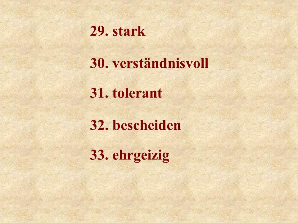 24. gentlemanlike 25. intelligent 26. einfallsreich 27. kreativ 28. einfühlsam