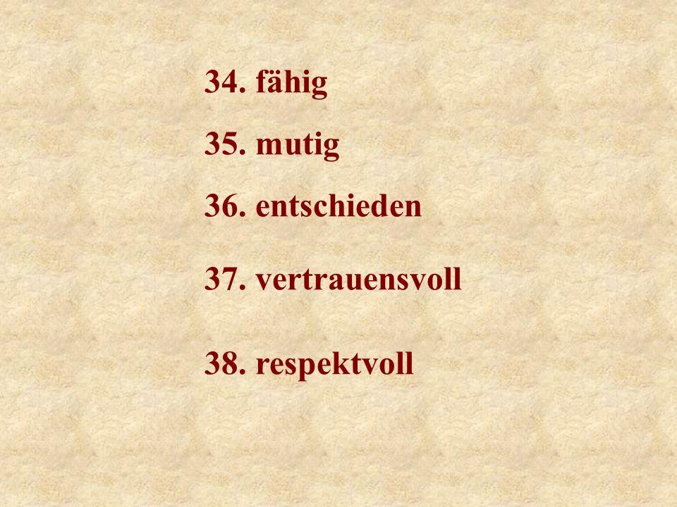 29. stark 30. verständnisvoll 31. tolerant 32. bescheiden 33. ehrgeizig