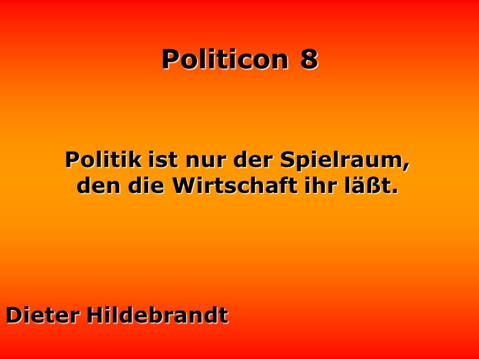 Politicon 8 Politik ist nur der Spielraum, den die Wirtschaft ihr läßt. Dieter Hildebrandt