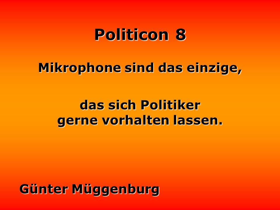 Politicon 8 Wenn es den Politikern die Sprache verschlägt, halten sie eine Rede. Friedrich Nowottny