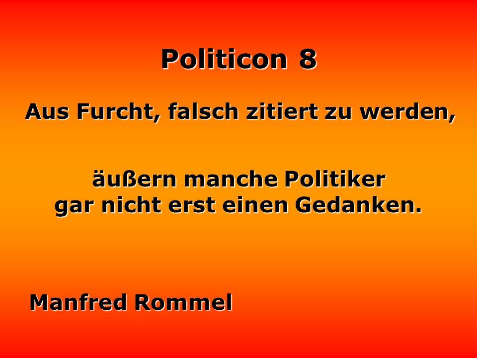 Politicon 8 In der Politik ist ein Argument nur solange gut, bis man weiß, von wem es ist.