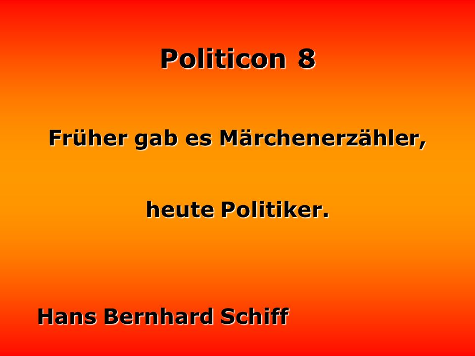 Politicon 8 Früher gab es Märchenerzähler, heute Politiker. Hans Bernhard Schiff