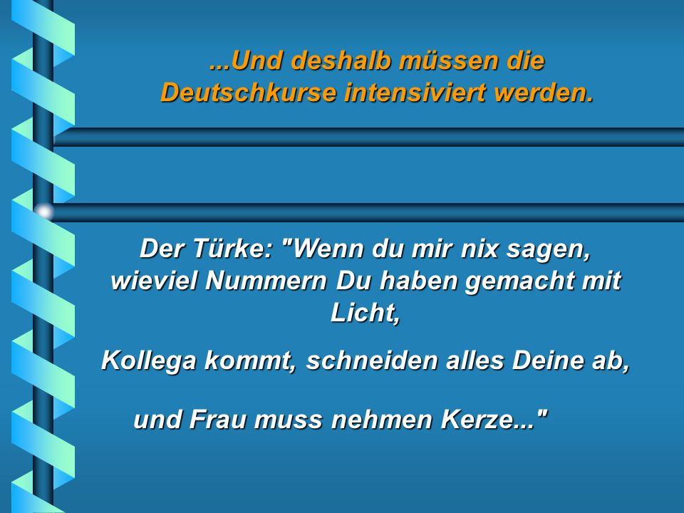 ...Und deshalb müssen die Deutschkurse intensiviert werden. Der Türke: