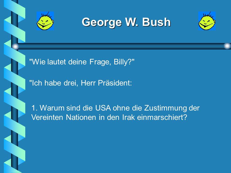 George W. Bush Also, wer hat eine Frage? fragt Bush.