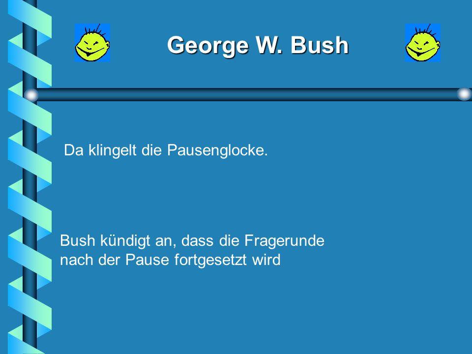 George W. Bush 2. Warum sind Sie Präsident, obwohl Al Gore mehr Stimmen hatte als Sie.