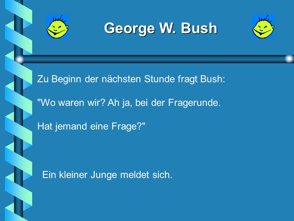 George W. Bush Da klingelt die Pausenglocke.